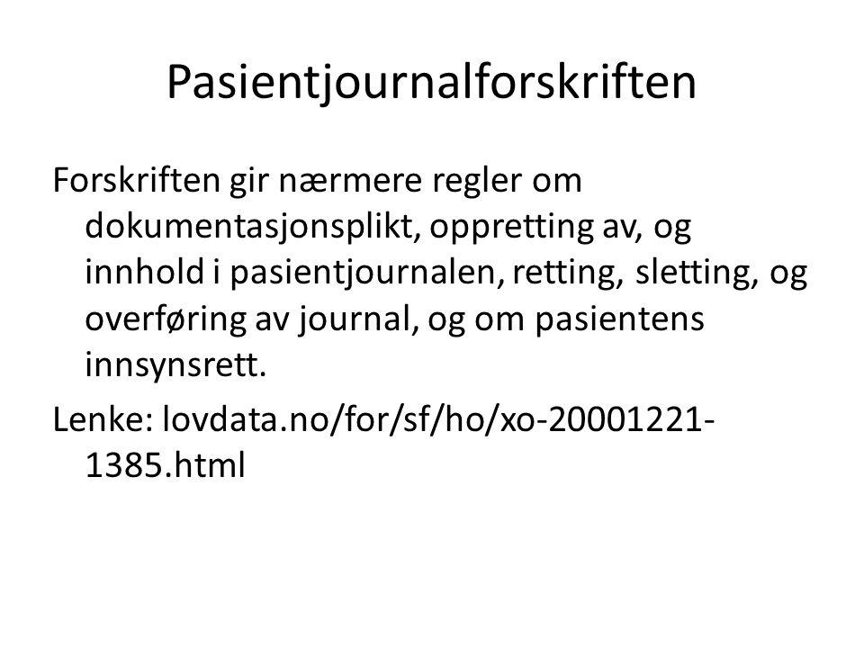 Pasientjournalforskriften Forskriften gir nærmere regler om dokumentasjonsplikt, oppretting av, og innhold i pasientjournalen, retting, sletting, og o
