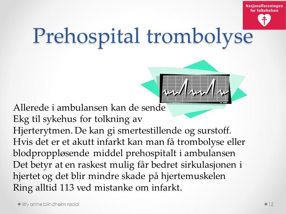 Prehospital trombolyse lilly anne blindheim rødal12 Allerede i ambulansen kan de sende Ekg til sykehus for tolkning av Hjerterytmen. De kan gi smertes