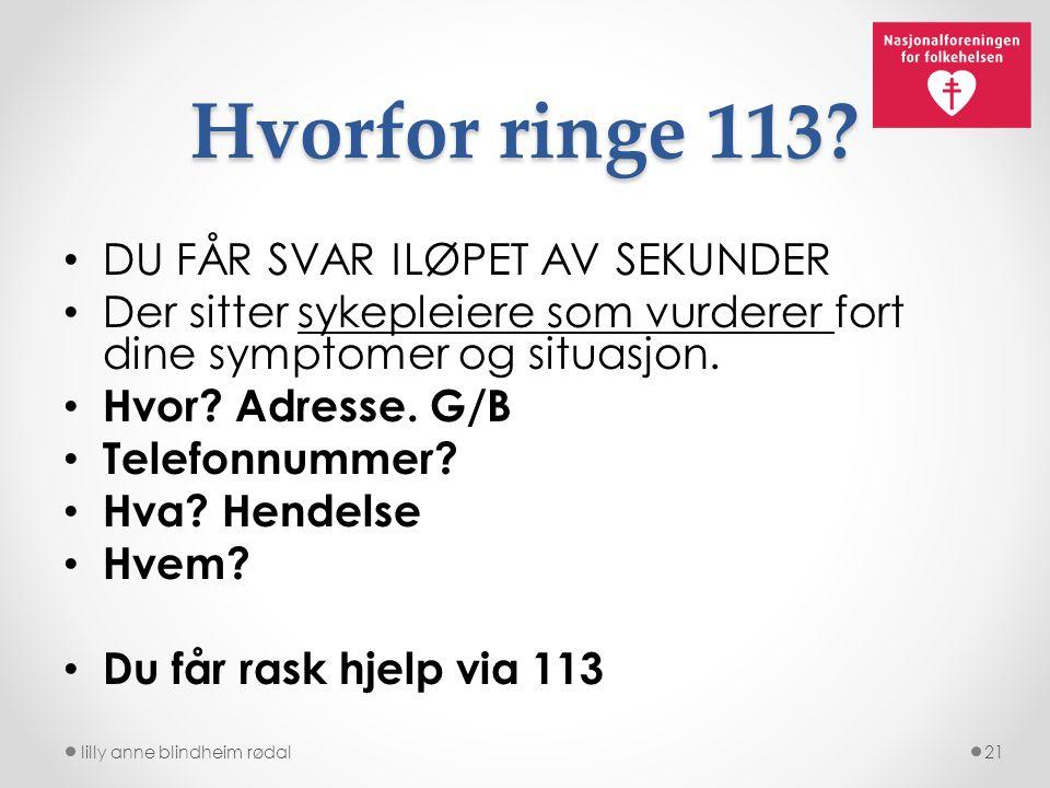 Hvorfor ringe 113? DU FÅR SVAR ILØPET AV SEKUNDER Der sitter sykepleiere som vurderer fort dine symptomer og situasjon. Hvor? Adresse. G/B Telefonnumm