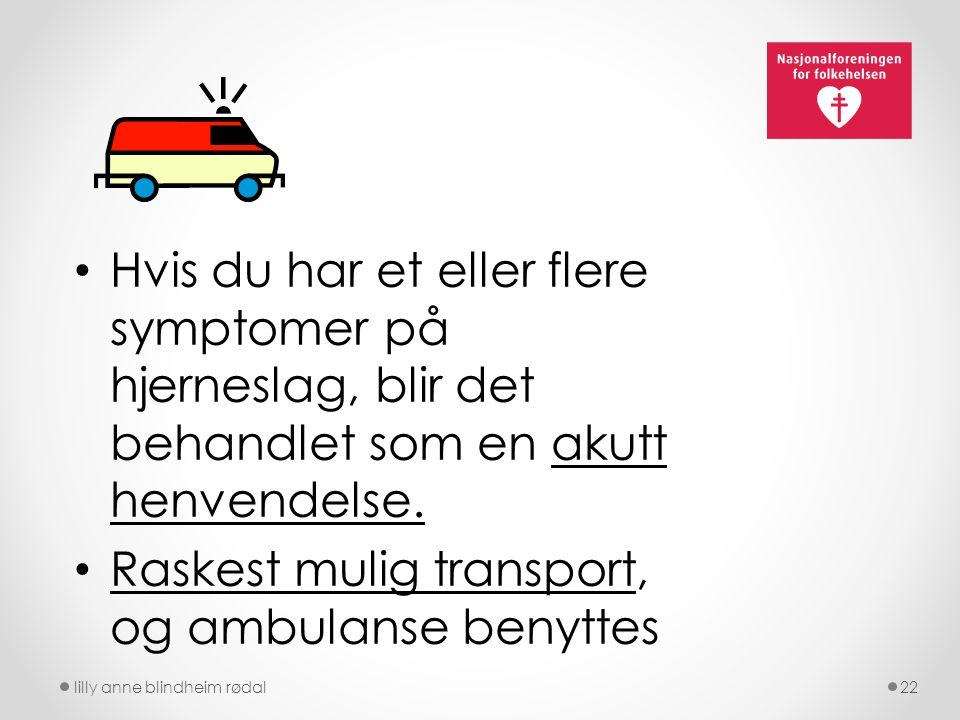 lilly anne blindheim rødal22 Hvis du har et eller flere symptomer på hjerneslag, blir det behandlet som en akutt henvendelse. Raskest mulig transport,