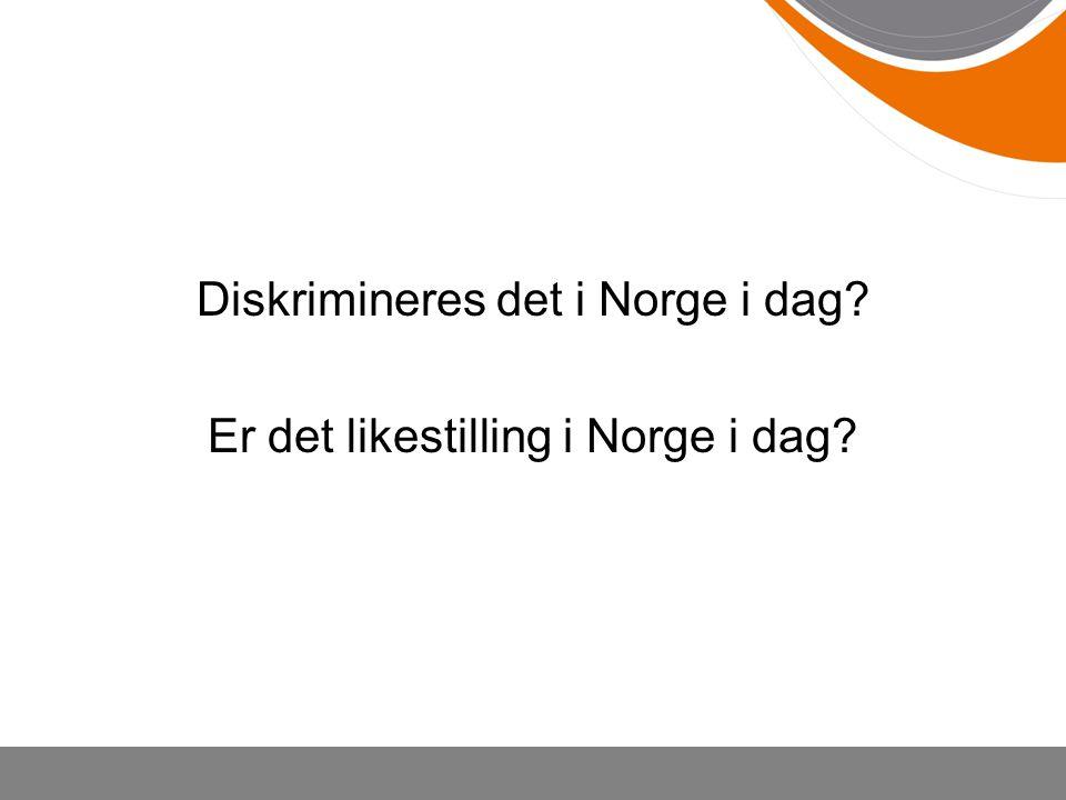Diskrimineres det i Norge i dag? Er det likestilling i Norge i dag?