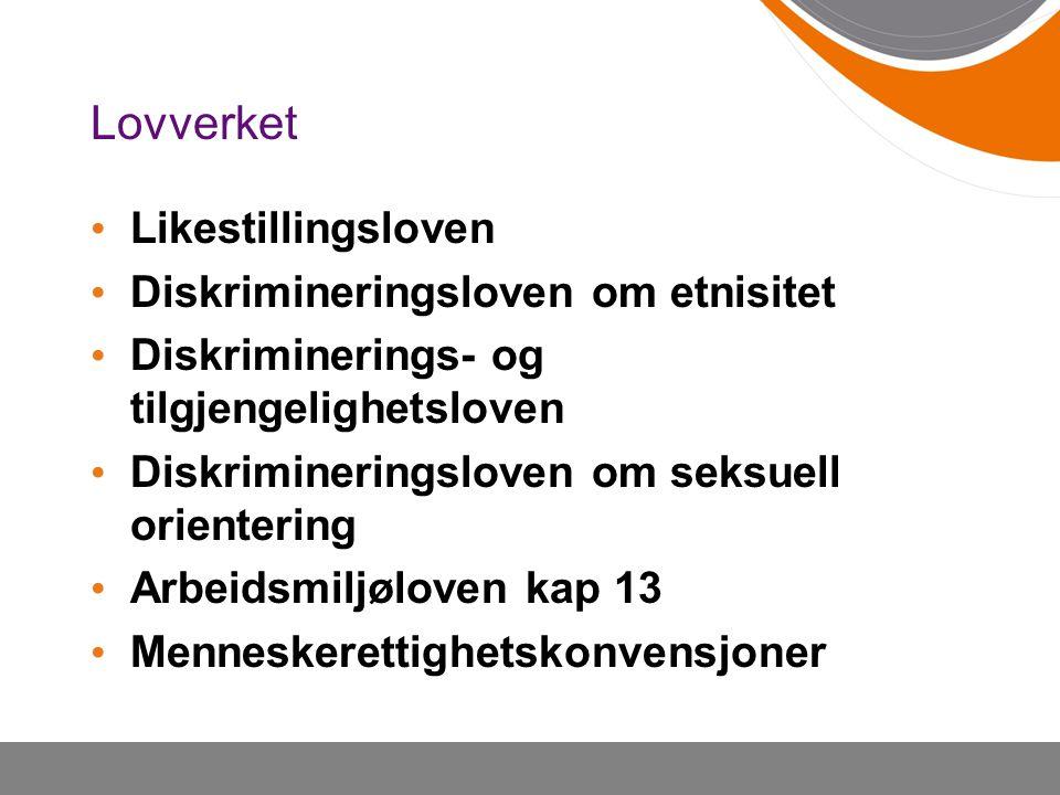 Lovverket Likestillingsloven Diskrimineringsloven om etnisitet Diskriminerings- og tilgjengelighetsloven Diskrimineringsloven om seksuell orientering