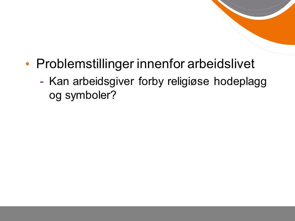 Problemstillinger innenfor arbeidslivet -Kan arbeidsgiver forby religiøse hodeplagg og symboler?