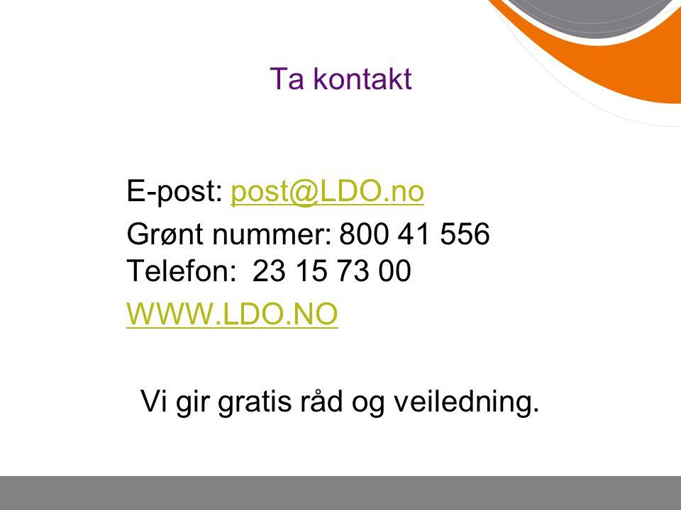 Ta kontakt E-post: post@LDO.nopost@LDO.no Grønt nummer: 800 41 556 Telefon: 23 15 73 00 WWW.LDO.NO Vi gir gratis råd og veiledning.