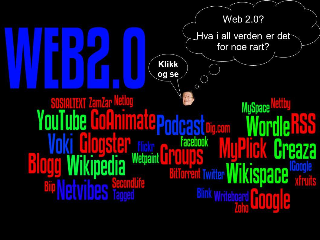Anne Stordal Grue Barne- og Ungdomsskole 1 Web 2.0? Hva i all verden er det for noe rart? Klikk og se