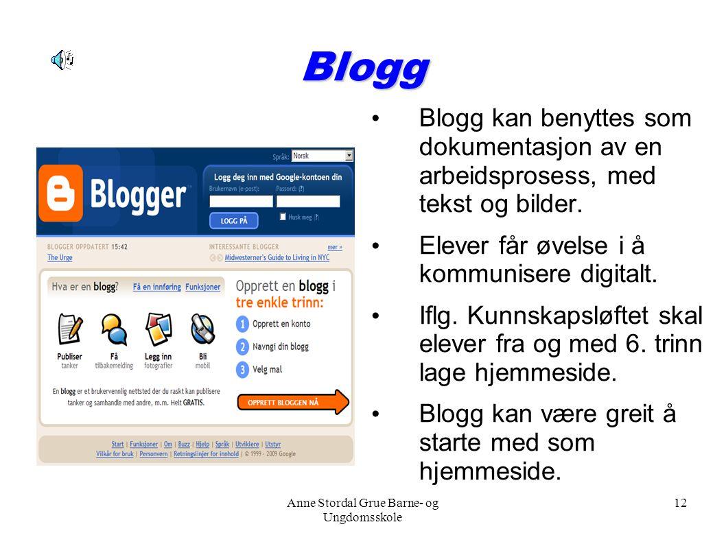 Anne Stordal Grue Barne- og Ungdomsskole 12 Blogg Blogg kan benyttes som dokumentasjon av en arbeidsprosess, med tekst og bilder. Elever får øvelse i