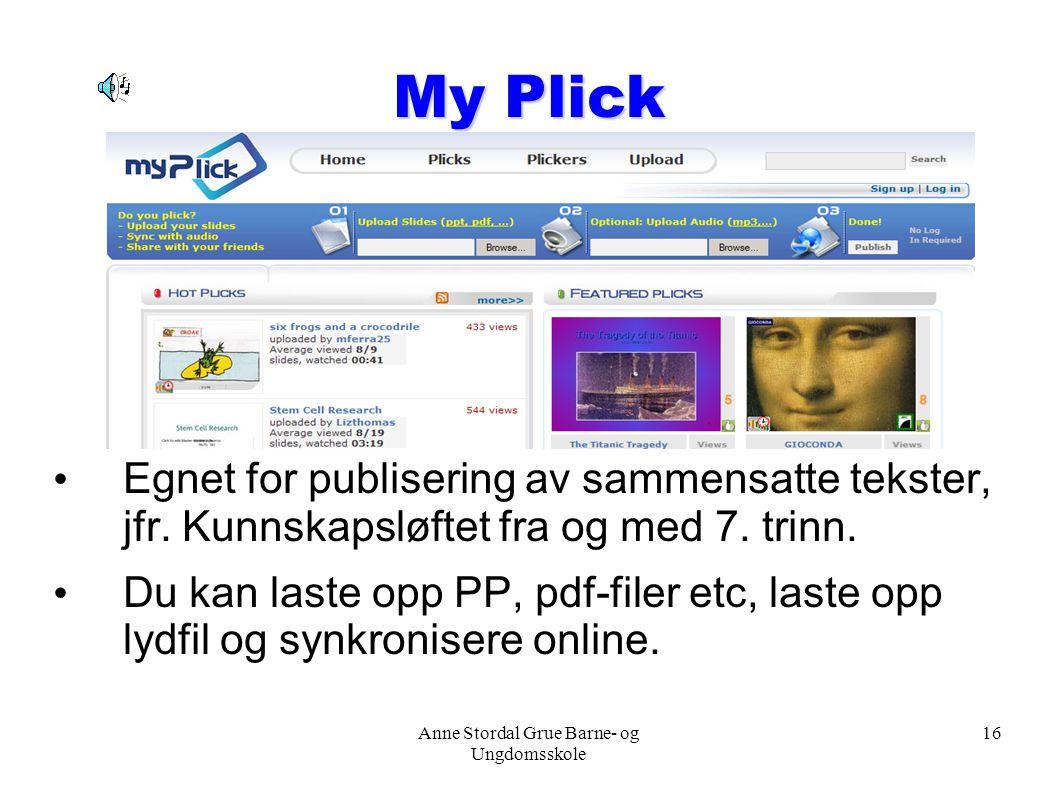 Anne Stordal Grue Barne- og Ungdomsskole 16 My Plick Egnet for publisering av sammensatte tekster, jfr. Kunnskapsløftet fra og med 7. trinn. Du kan la
