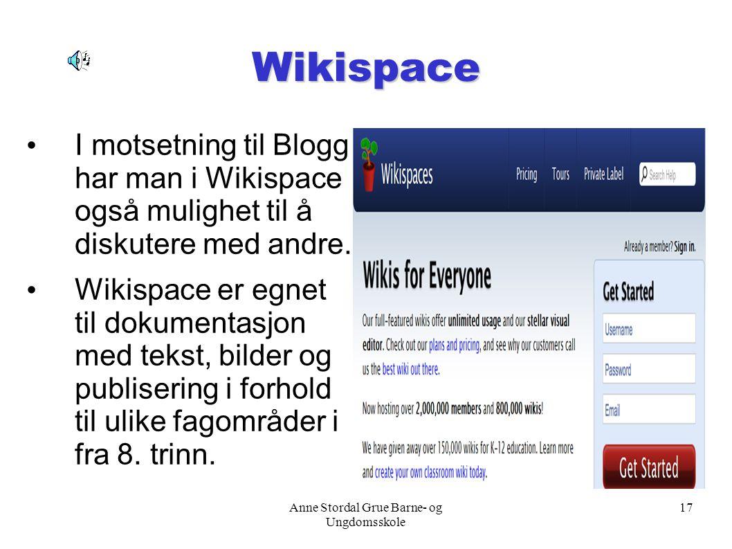 Anne Stordal Grue Barne- og Ungdomsskole 17 Wikispace I motsetning til Blogg har man i Wikispace også mulighet til å diskutere med andre. Wikispace er