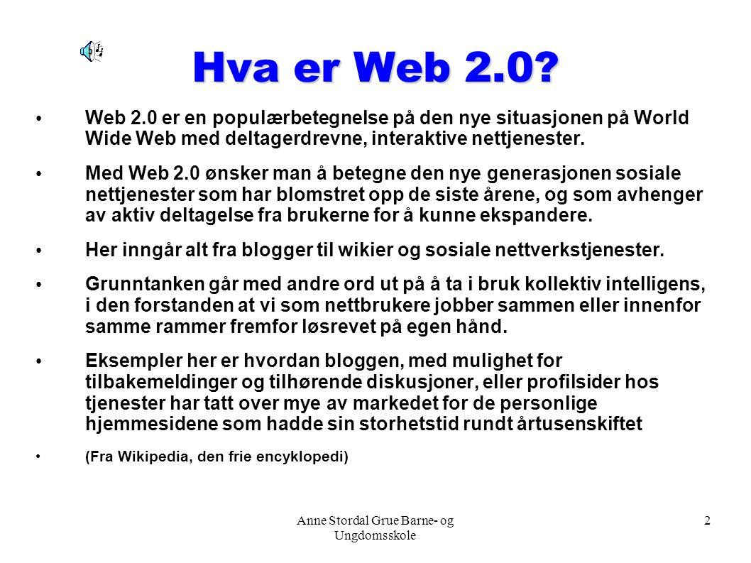 Anne Stordal Grue Barne- og Ungdomsskole 2 Hva er Web 2.0? Web 2.0 er en populærbetegnelse på den nye situasjonen på World Wide Web med deltagerdrevne