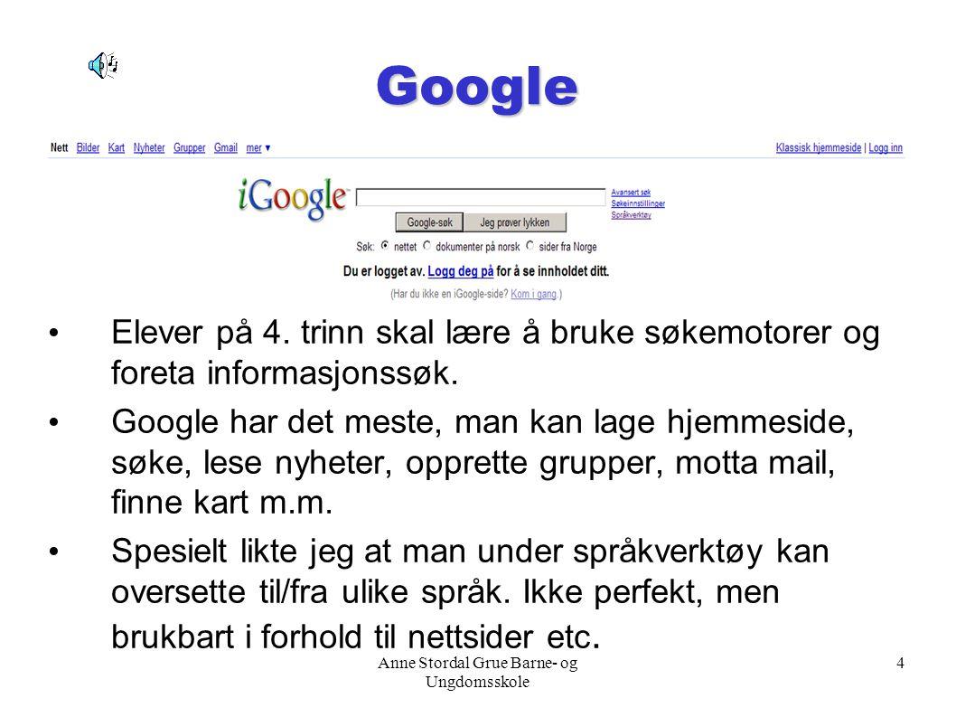 Anne Stordal Grue Barne- og Ungdomsskole 4 Google Elever på 4. trinn skal lære å bruke søkemotorer og foreta informasjonssøk. Google har det meste, ma