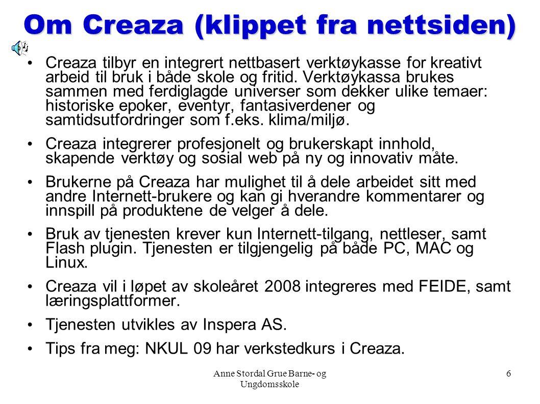 Anne Stordal Grue Barne- og Ungdomsskole 6 Om Creaza (klippet fra nettsiden) Creaza tilbyr en integrert nettbasert verktøykasse for kreativt arbeid ti