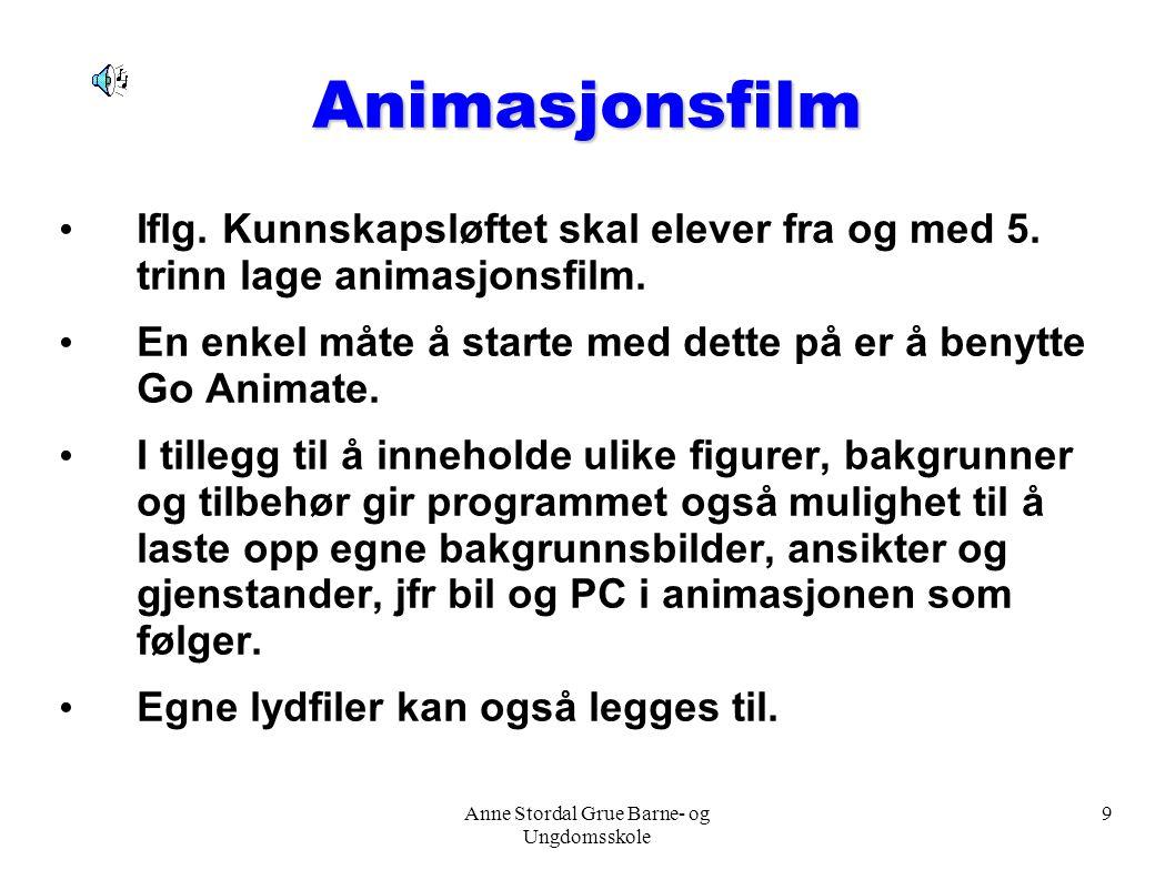 Anne Stordal Grue Barne- og Ungdomsskole 9 Animasjonsfilm Iflg. Kunnskapsløftet skal elever fra og med 5. trinn lage animasjonsfilm. En enkel måte å s