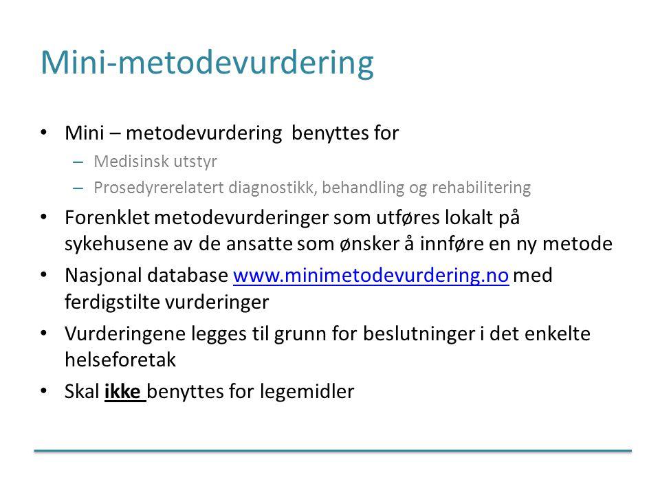 Mini-metodevurdering Mini – metodevurdering benyttes for – Medisinsk utstyr – Prosedyrerelatert diagnostikk, behandling og rehabilitering Forenklet me