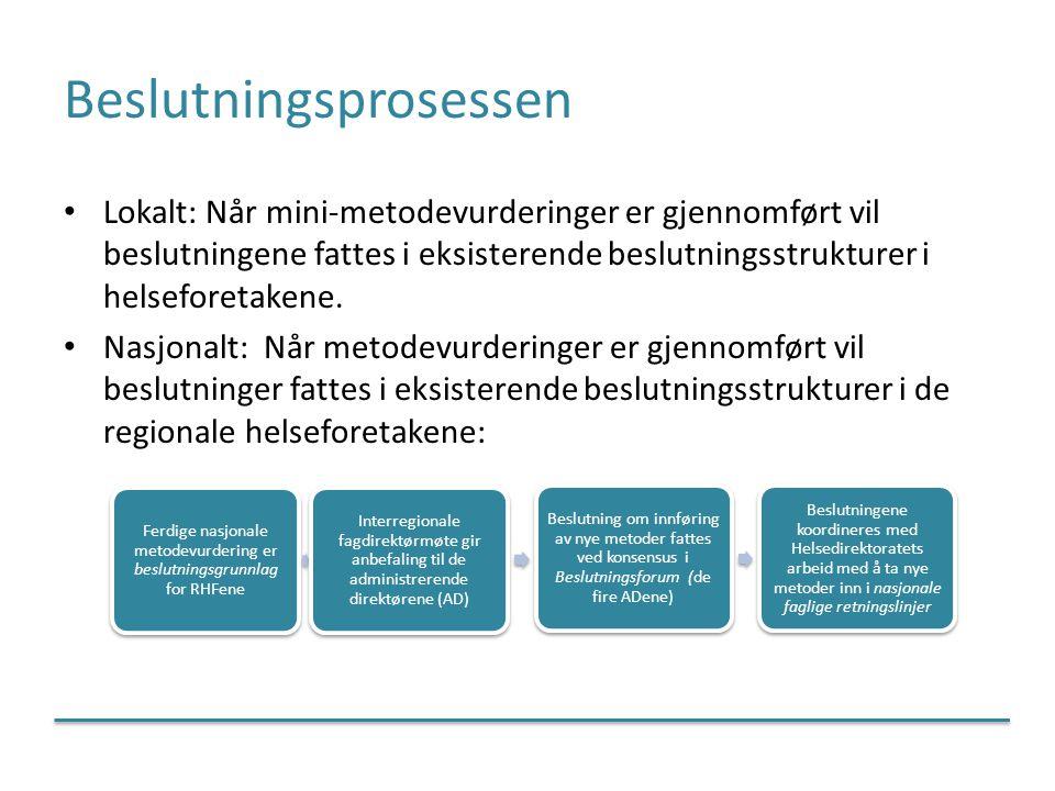 Beslutningsprosessen Lokalt: Når mini-metodevurderinger er gjennomført vil beslutningene fattes i eksisterende beslutningsstrukturer i helseforetakene