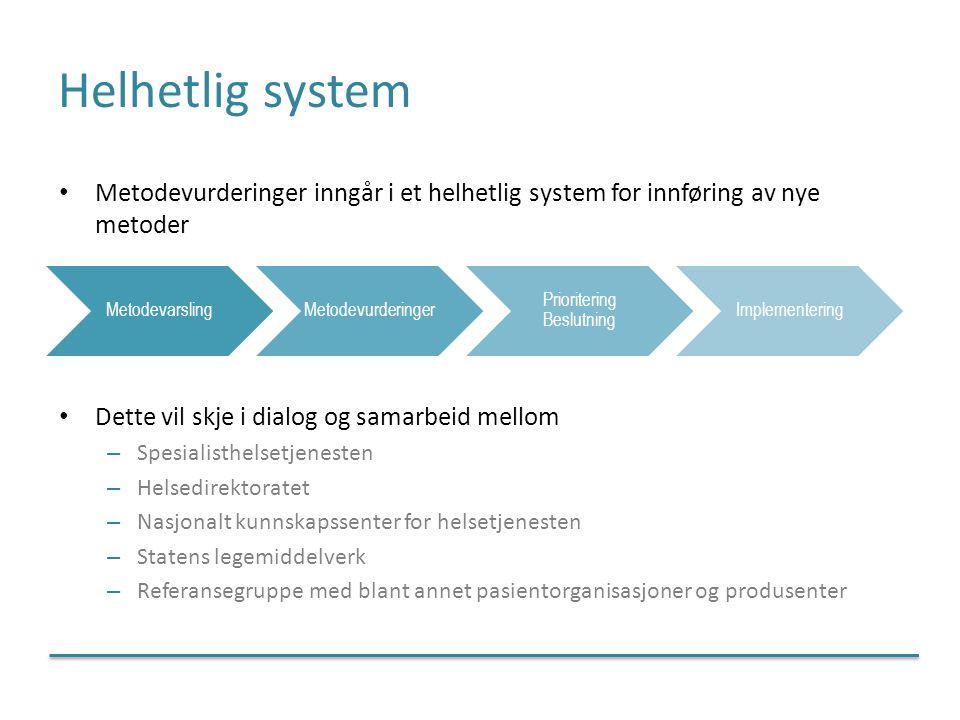Helhetlig system Metodevurderinger inngår i et helhetlig system for innføring av nye metoder Dette vil skje i dialog og samarbeid mellom – Spesialisth