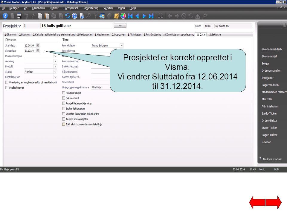 Prosjektet er korrekt opprettet i Visma. Vi endrer Sluttdato fra 12.06.2014 til 31.12.2014.