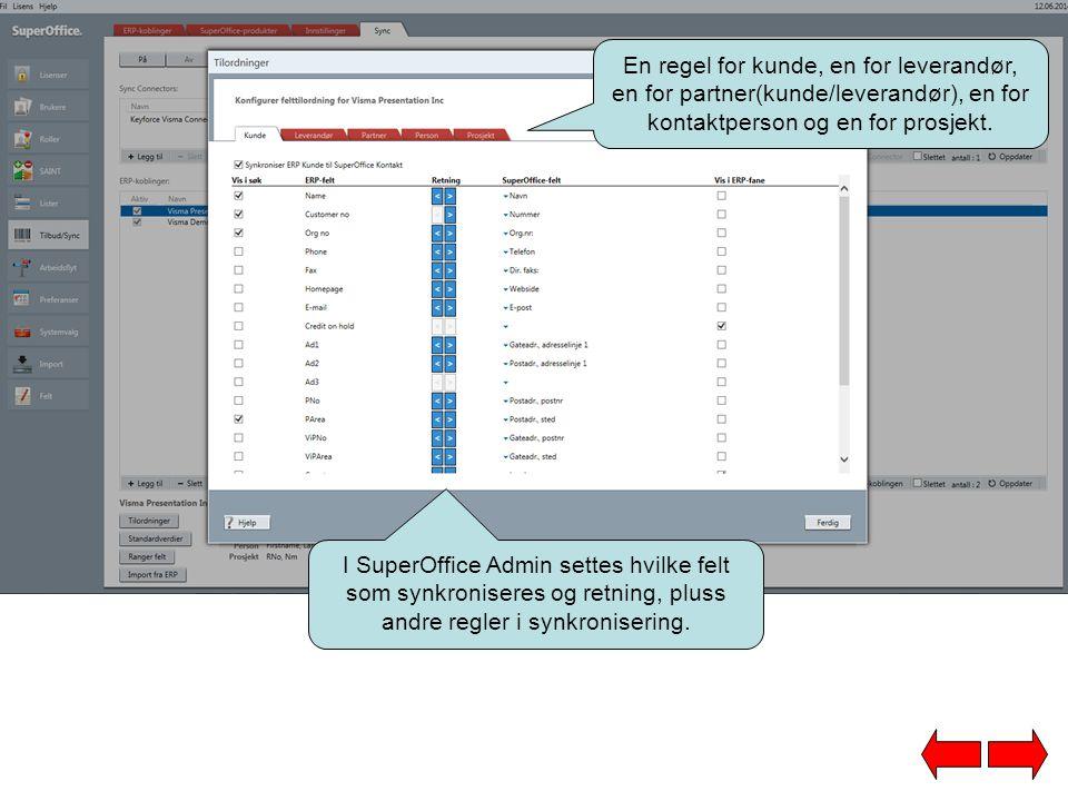 I SuperOffice Admin settes hvilke felt som synkroniseres og retning, pluss andre regler i synkronisering. En regel for kunde, en for leverandør, en fo
