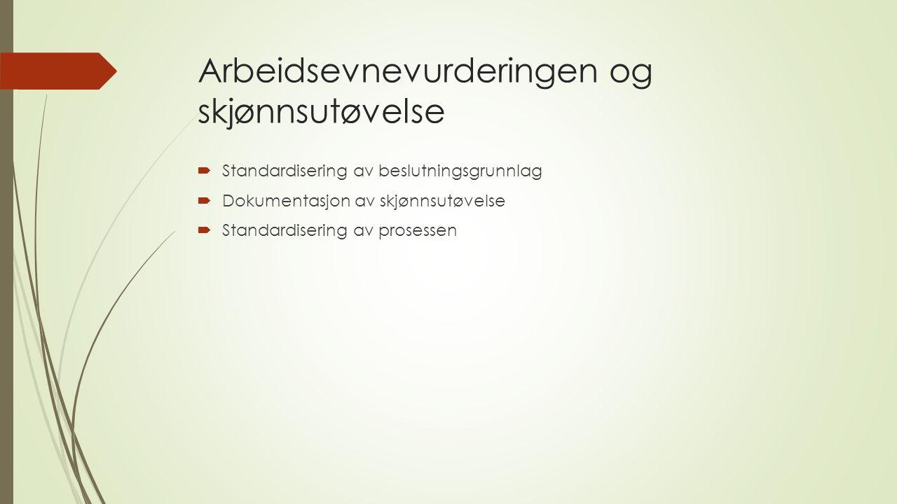 Arbeidsevnevurderingen og skjønnsutøvelse  Standardisering av beslutningsgrunnlag  Dokumentasjon av skjønnsutøvelse  Standardisering av prosessen