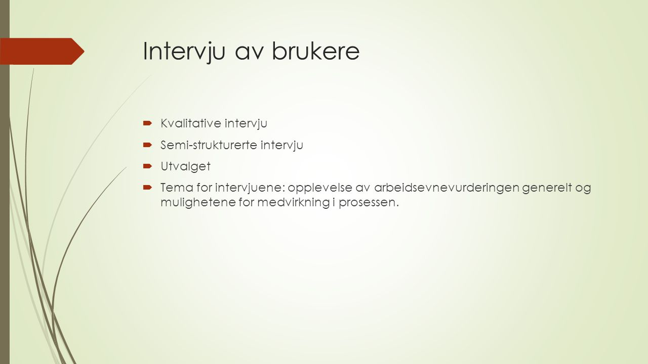 Intervju av brukere  Kvalitative intervju  Semi-strukturerte intervju  Utvalget  Tema for intervjuene: opplevelse av arbeidsevnevurderingen generelt og mulighetene for medvirkning i prosessen.