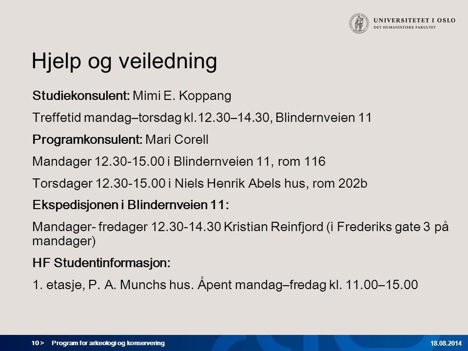 10 > Program for arkeologi og konservering 18.08.2014 Hjelp og veiledning Studiekonsulent: Mimi E. Koppang Treffetid mandag–torsdag kl.12.30–14.30, Bl
