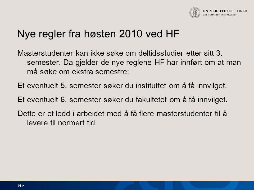 14 > Nye regler fra høsten 2010 ved HF Masterstudenter kan ikke søke om deltidsstudier etter sitt 3. semester. Da gjelder de nye reglene HF har innfør