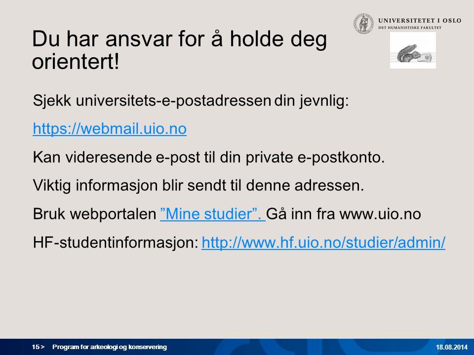 15 > Program for arkeologi og konservering 18.08.2014 Du har ansvar for å holde deg orientert! Sjekk universitets-e-postadressen din jevnlig: https://
