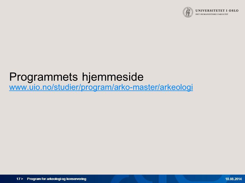 17 > Program for arkeologi og konservering 18.08.2014 Programmets hjemmeside www.uio.no/studier/program/arko-master/arkeologi www.uio.no/studier/progr