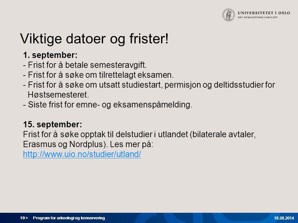 19 > Program for arkeologi og konservering 18.08.2014 Viktige datoer og frister.