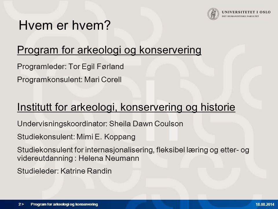 2 > Program for arkeologi og konservering 18.08.2014 Hvem er hvem? Program for arkeologi og konservering Programleder: Tor Egil Førland Programkonsule