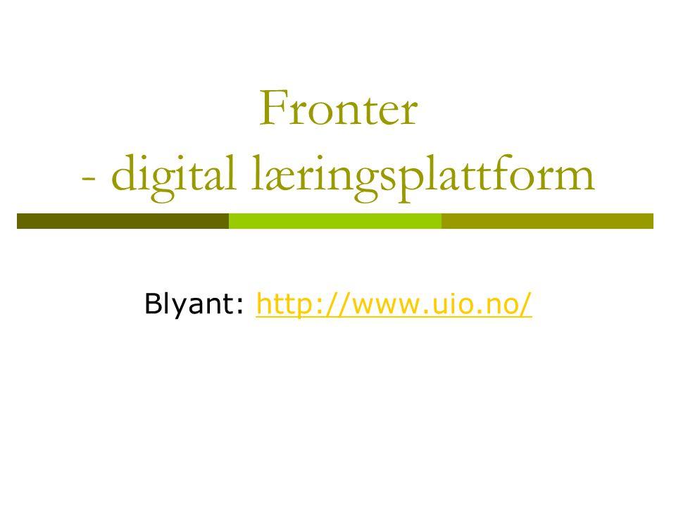 Fronter - digital læringsplattform Blyant: http://www.uio.no/http://www.uio.no/