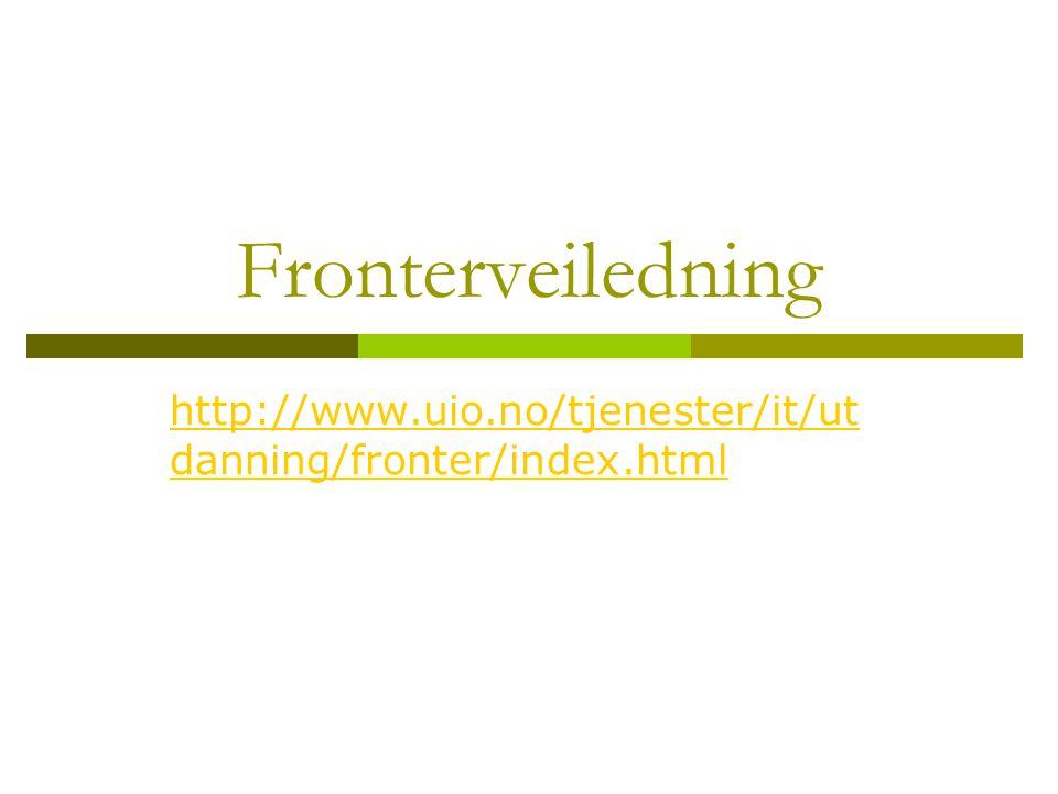 Fronterveiledning http://www.uio.no/tjenester/it/ut danning/fronter/index.html