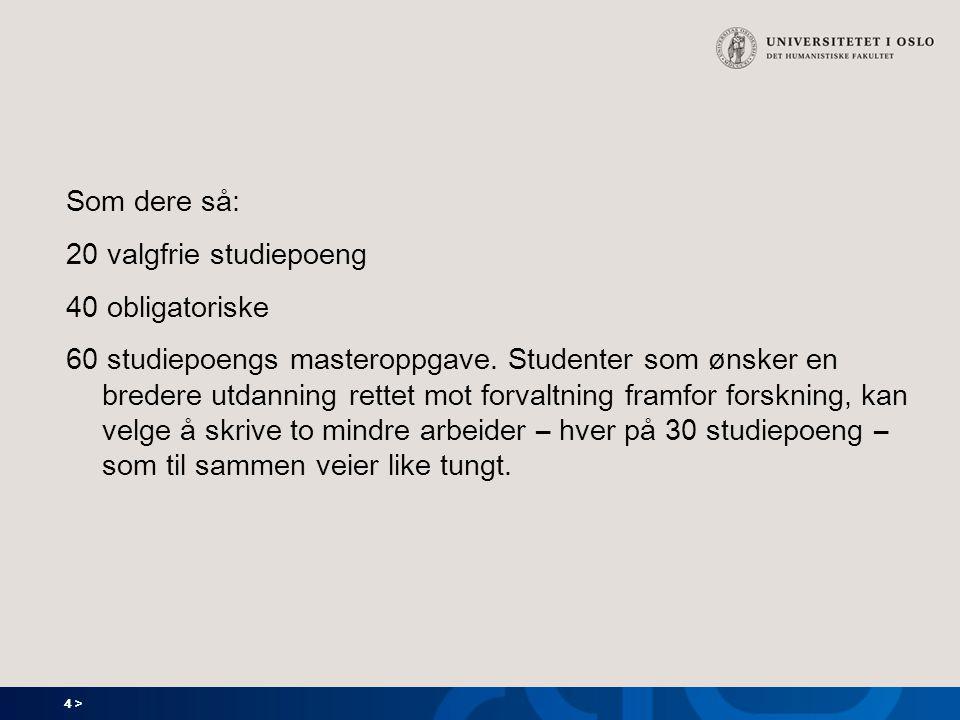 4 > Som dere så: 20 valgfrie studiepoeng 40 obligatoriske 60 studiepoengs masteroppgave. Studenter som ønsker en bredere utdanning rettet mot forvaltn