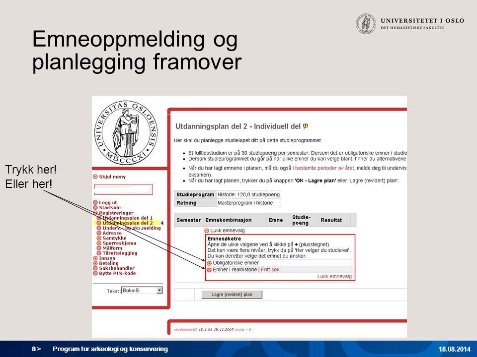 8 > Program for arkeologi og konservering 18.08.2014 Emneoppmelding og planlegging framover Trykk her! Eller her!