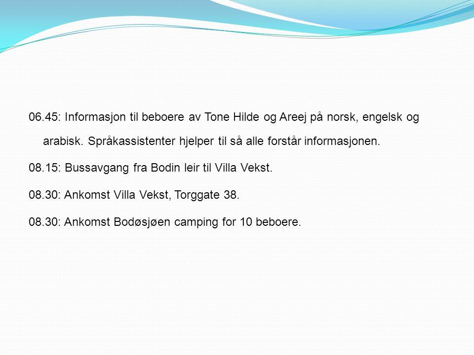 06.45: Informasjon til beboere av Tone Hilde og Areej på norsk, engelsk og arabisk. Språkassistenter hjelper til så alle forstår informasjonen. 08.15: