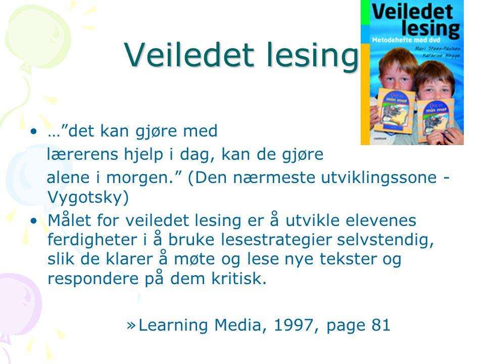 """Veiledet lesing …""""det kan gjøre med lærerens hjelp i dag, kan de gjøre alene i morgen."""" (Den nærmeste utviklingssone - Vygotsky) Målet for veiledet le"""