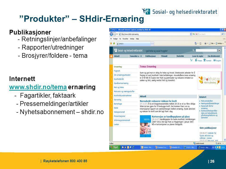 | Røyketelefonen 800 400 85 | 26 Publikasjoner - Retningslinjer/anbefalinger - Rapporter/utredninger - Brosjyrer/foldere - tema Internett www.shdir.no/temawww.shdir.no/tema ernæring - Fagartikler, faktaark - Pressemeldinger/artikler - Nyhetsabonnement – shdir.no Produkter – SHdir-Ernæring