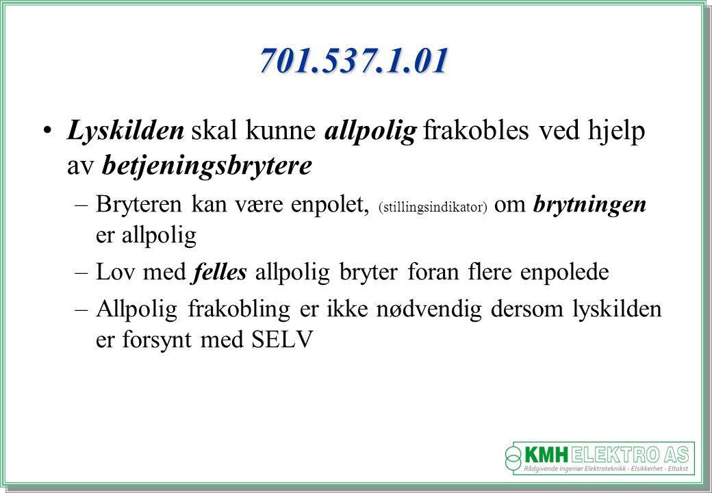 Kjell Morten Halvorsen 701.537.1.01 Lyskilden skal kunne allpolig frakobles ved hjelp av betjeningsbrytere –Bryteren kan være enpolet, (stillingsindikator) om brytningen er allpolig –Lov med felles allpolig bryter foran flere enpolede –Allpolig frakobling er ikke nødvendig dersom lyskilden er forsynt med SELV