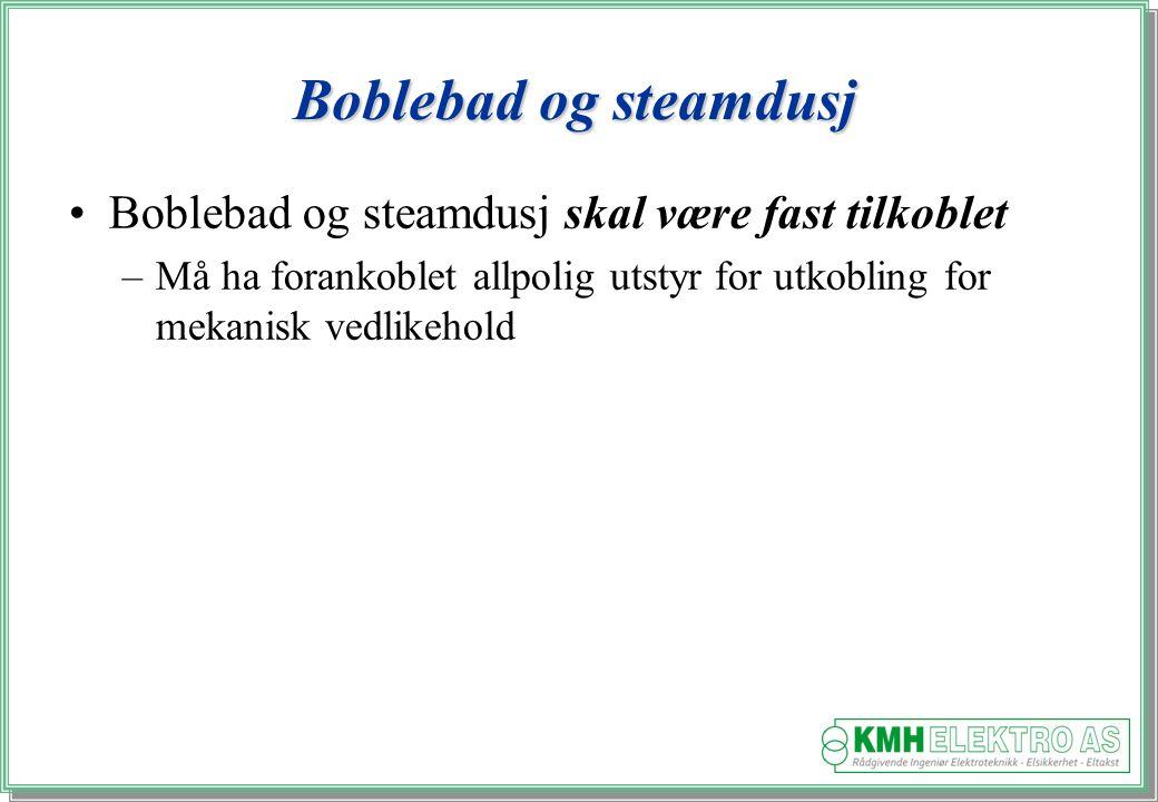 Kjell Morten Halvorsen Boblebad og steamdusj Boblebad og steamdusj skal være fast tilkoblet –Må ha forankoblet allpolig utstyr for utkobling for mekanisk vedlikehold