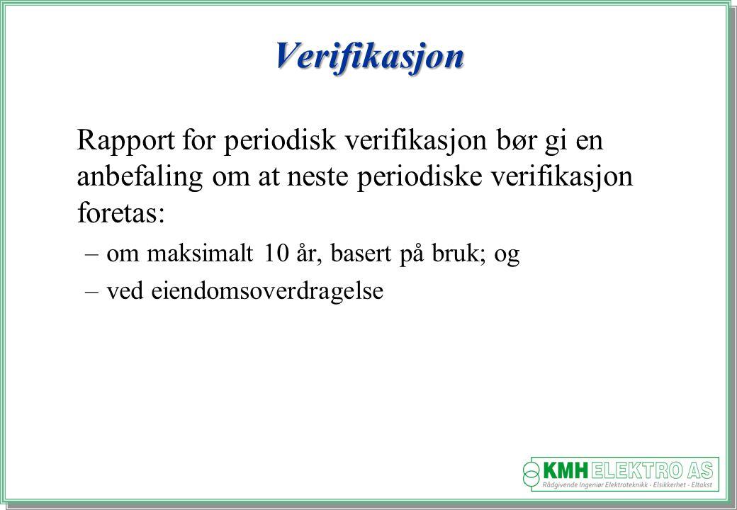 Kjell Morten Halvorsen Verifikasjon Rapport for periodisk verifikasjon bør gi en anbefaling om at neste periodiske verifikasjon foretas: –om maksimalt 10 år, basert på bruk; og –ved eiendomsoverdragelse