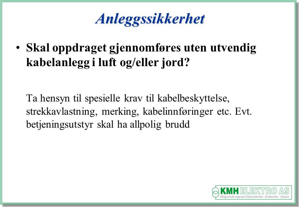 Kjell Morten Halvorsen Anleggssikkerhet Skal oppdraget gjennomføres uten utvendig kabelanlegg i luft og/eller jord.