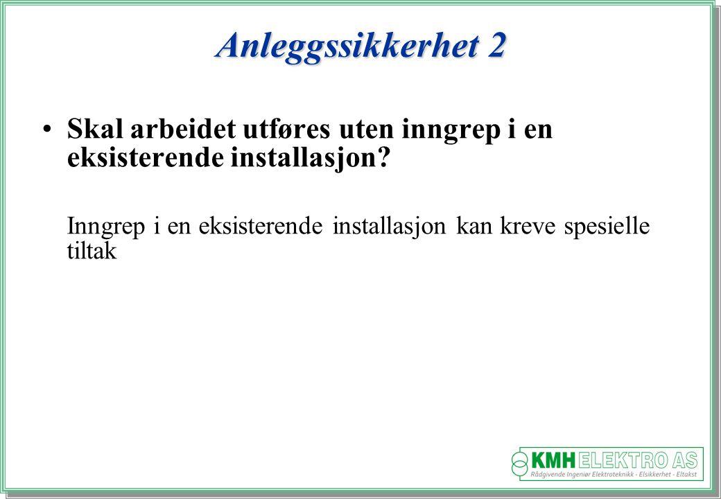 Kjell Morten Halvorsen Anleggssikkerhet 2 Skal arbeidet utføres uten inngrep i en eksisterende installasjon.