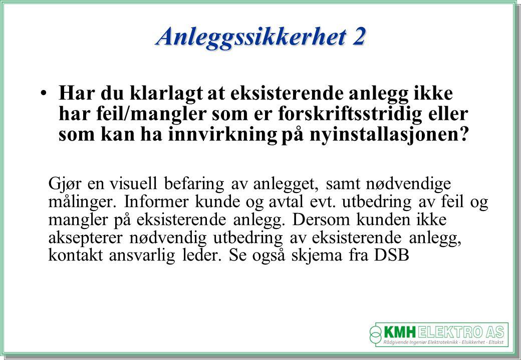 Kjell Morten Halvorsen Anleggssikkerhet 2 Har du klarlagt at eksisterende anlegg ikke har feil/mangler som er forskriftsstridig eller som kan ha innvirkning på nyinstallasjonen.