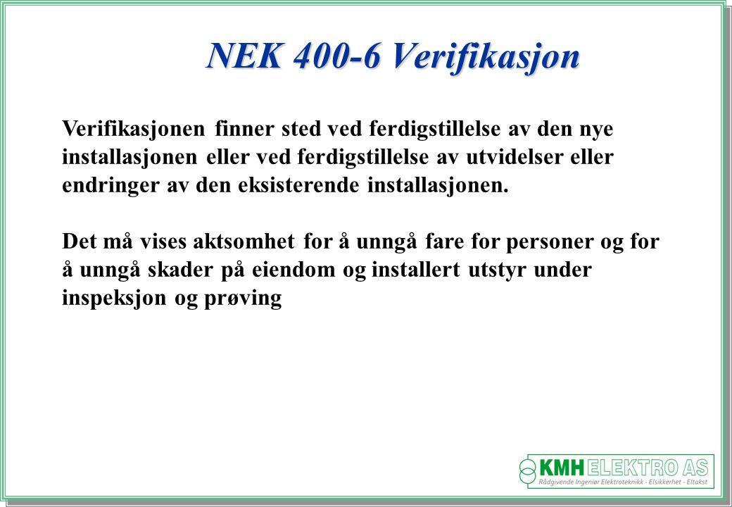 NEK 400-6 Verifikasjon Verifikasjonen finner sted ved ferdigstillelse av den nye installasjonen eller ved ferdigstillelse av utvidelser eller endringer av den eksisterende installasjonen.