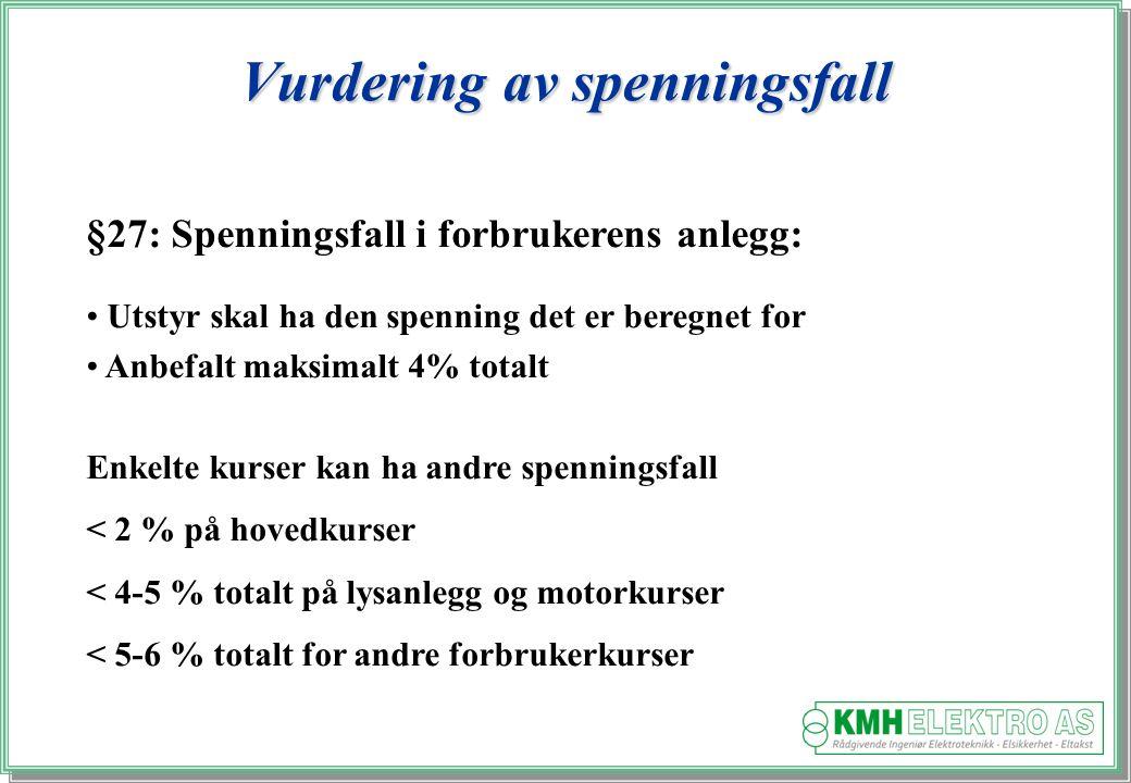 Kjell Morten Halvorsen Vurdering av spenningsfall §27: Spenningsfall i forbrukerens anlegg: Utstyr skal ha den spenning det er beregnet for Anbefalt maksimalt 4% totalt Enkelte kurser kan ha andre spenningsfall < 2 % på hovedkurser < 4-5 % totalt på lysanlegg og motorkurser < 5-6 % totalt for andre forbrukerkurser