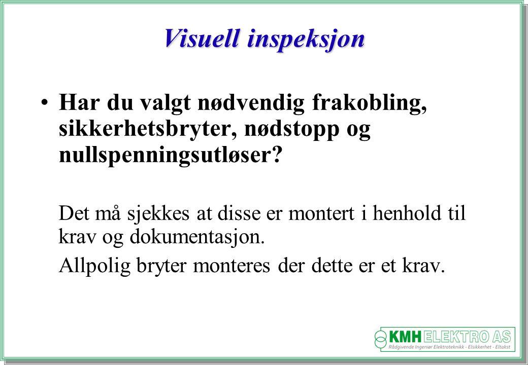 Kjell Morten Halvorsen Visuell inspeksjon Har du valgt nødvendig frakobling, sikkerhetsbryter, nødstopp og nullspenningsutløser.