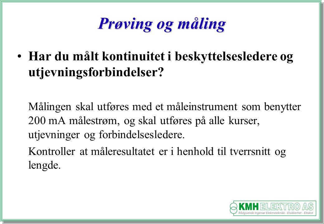 Kjell Morten Halvorsen Prøving og måling Har du målt kontinuitet i beskyttelsesledere og utjevningsforbindelser.