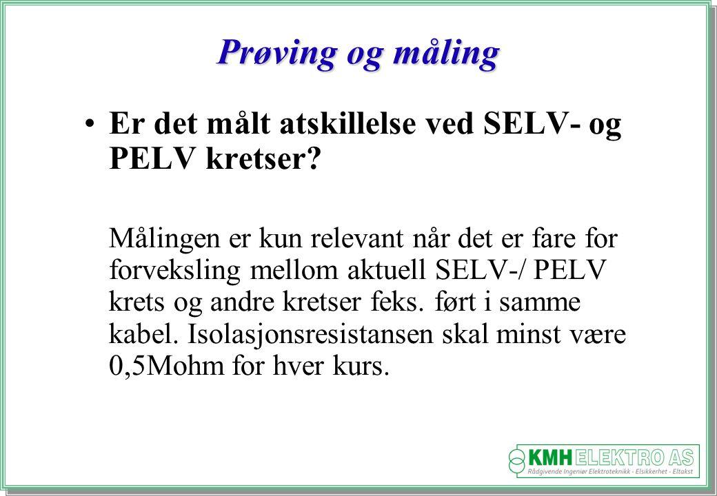 Kjell Morten Halvorsen Prøving og måling Er det målt atskillelse ved SELV- og PELV kretser.