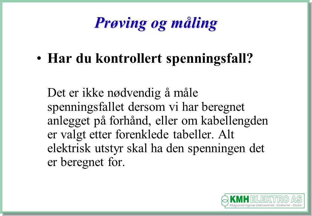 Kjell Morten Halvorsen Prøving og måling Har du kontrollert spenningsfall.