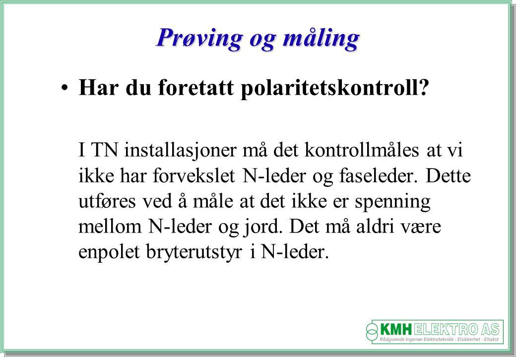 Kjell Morten Halvorsen Prøving og måling Har du foretatt polaritetskontroll.