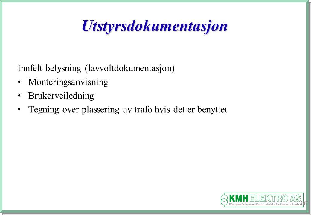 Kjell Morten Halvorsen Utstyrsdokumentasjon Innfelt belysning (lavvoltdokumentasjon) Monteringsanvisning Brukerveiledning Tegning over plassering av trafo hvis det er benyttet 207